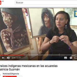 Noticias 22 Agencia. Entrevista. Las Raíces Indígenas Mexicanas en las acuarelas de Patricia Guzmán. Karen Rivera. https://www.youtube.com/watch?v=Mod6fmNCzx8&feature=youtu.be