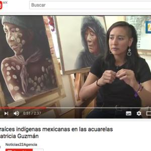 Noticias 22 Agencia. Entrevista. Las Raíces Indígenas Mexicanas en las acuarelas de Patricia Guzmán. Karen Rivera. https://www.youtube.com/watch?v=Mod6fmNCzx8&feature=youtu.be