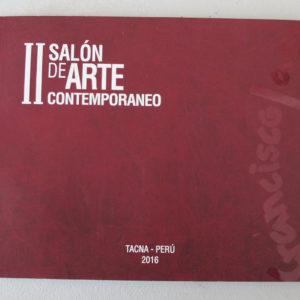 Catálogo. II Salón de Arte Contemporáneo. Galería de Arte Francisco Laso. Tacna, Perú. Noviembre, 2016.